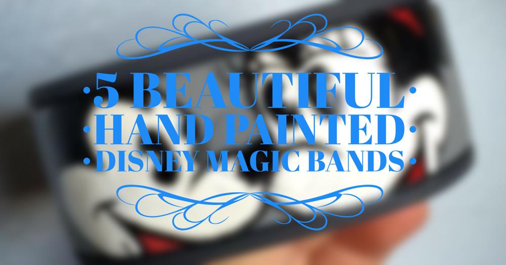 5_Beautiful_Hand_Painted_Disney_Magic_Bands.png