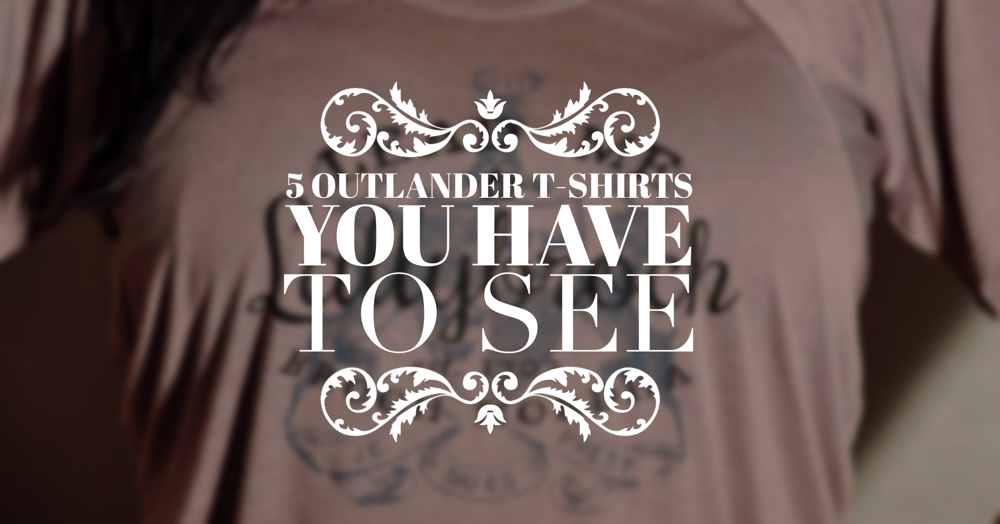 5_Outlander_TShirts_you_must_see.png